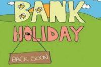 Bank Holiday Monday closure.